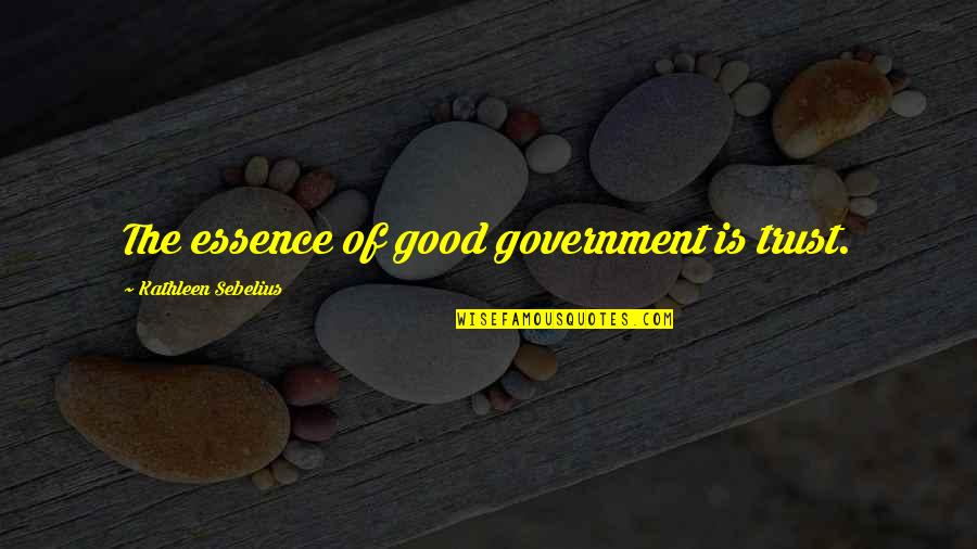 Sebelius Quotes By Kathleen Sebelius: The essence of good government is trust.