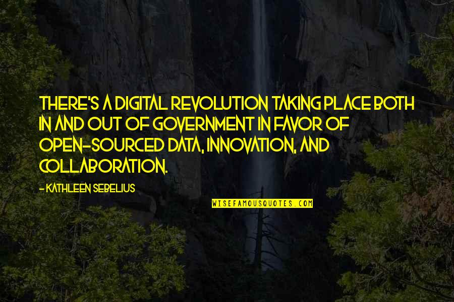 Sebelius Quotes By Kathleen Sebelius: There's a digital revolution taking place both in