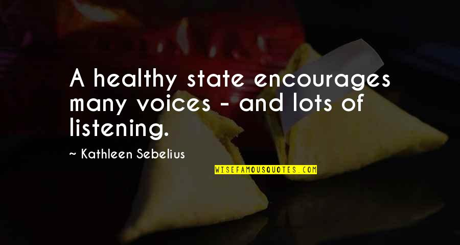 Sebelius Quotes By Kathleen Sebelius: A healthy state encourages many voices - and
