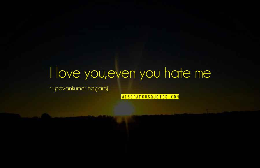 Sebelius Quotes By Pavankumar Nagaraj: I love you,even you hate me
