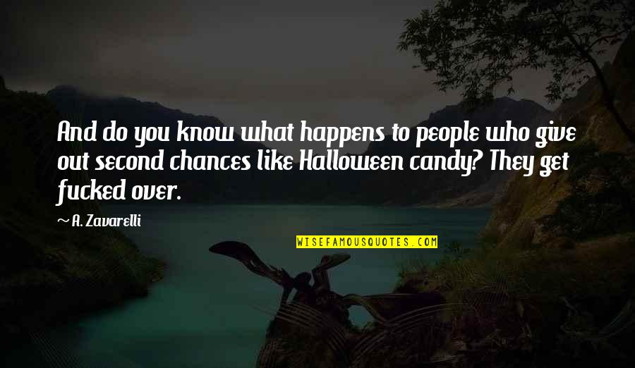 Second Chances Quotes By A. Zavarelli: And do you know what happens to people