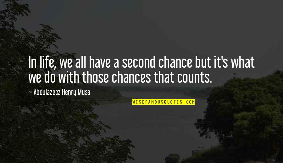 Second Chances Quotes By Abdulazeez Henry Musa: In life, we all have a second chance