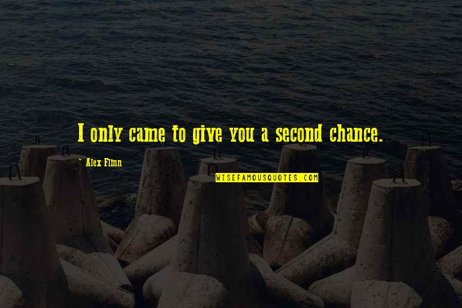Second Chances Quotes By Alex Flinn: I only came to give you a second