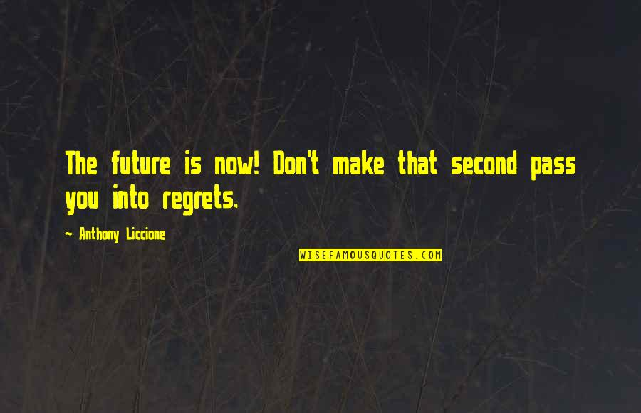 Second Chances Quotes By Anthony Liccione: The future is now! Don't make that second