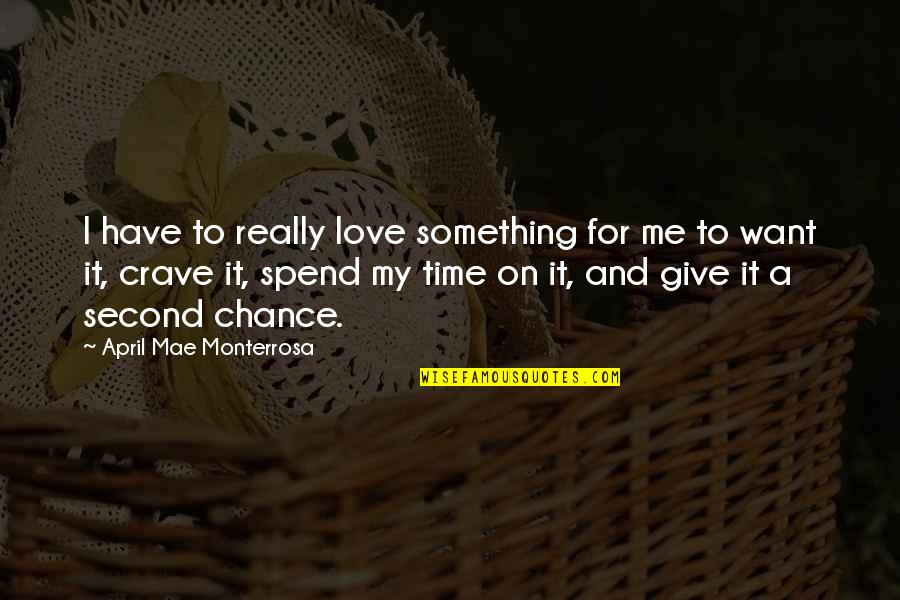 Second Chances Quotes By April Mae Monterrosa: I have to really love something for me