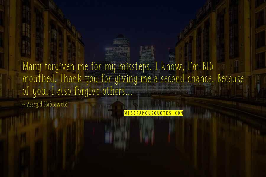 Second Chances Quotes By Assegid Habtewold: Many forgiven me for my missteps. I know,