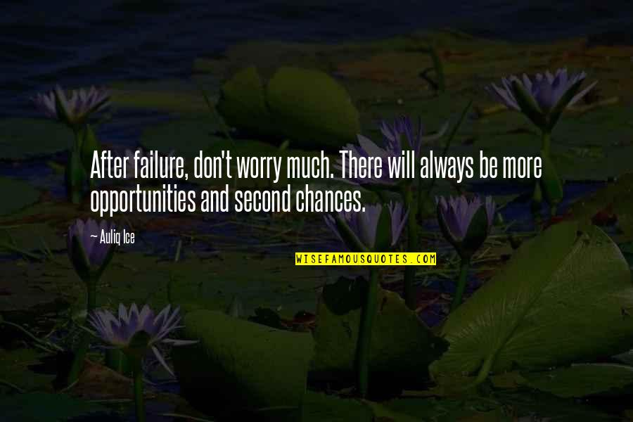 Second Chances Quotes By Auliq Ice: After failure, don't worry much. There will always