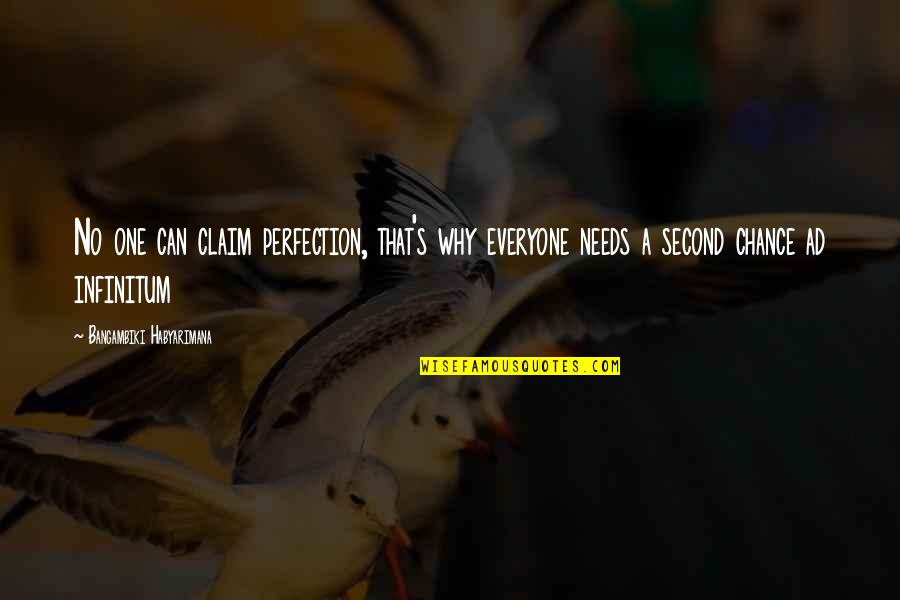 Second Chances Quotes By Bangambiki Habyarimana: No one can claim perfection, that's why everyone