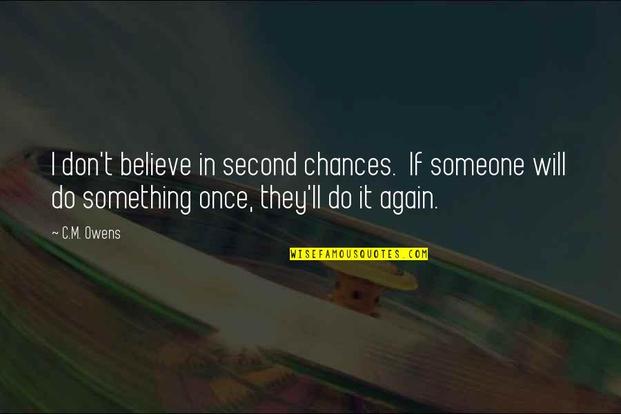 Second Chances Quotes By C.M. Owens: I don't believe in second chances. If someone