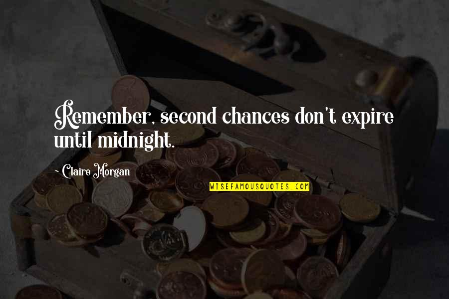 Second Chances Quotes By Claire Morgan: Remember, second chances don't expire until midnight.