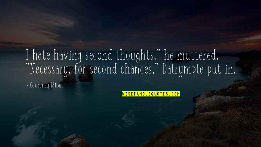 "Second Chances Quotes By Courtney Milan: I hate having second thoughts,"" he muttered. ""Necessary,"