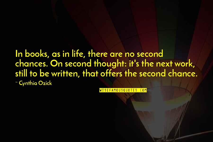 Second Chances Quotes By Cynthia Ozick: In books, as in life, there are no