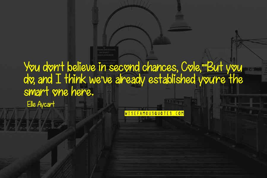 "Second Chances Quotes By Elle Aycart: You don't believe in second chances, Cole,""""But you"