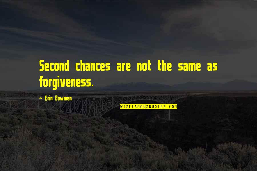 Second Chances Quotes By Erin Bowman: Second chances are not the same as forgiveness.