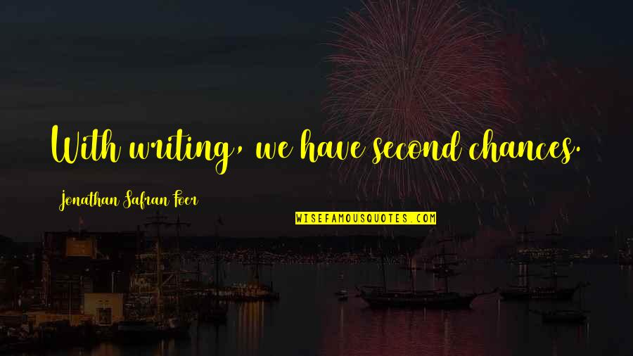 Second Chances Quotes By Jonathan Safran Foer: With writing, we have second chances.