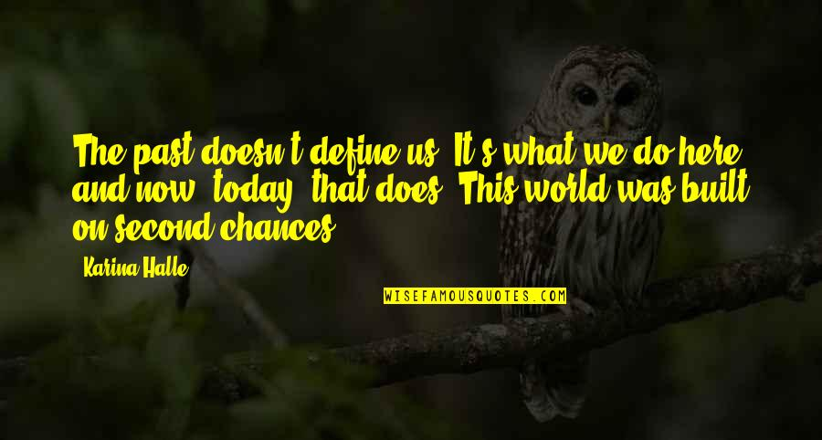 Second Chances Quotes By Karina Halle: The past doesn't define us. It's what we