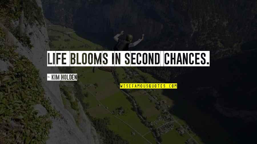 Second Chances Quotes By Kim Holden: Life blooms in second chances.