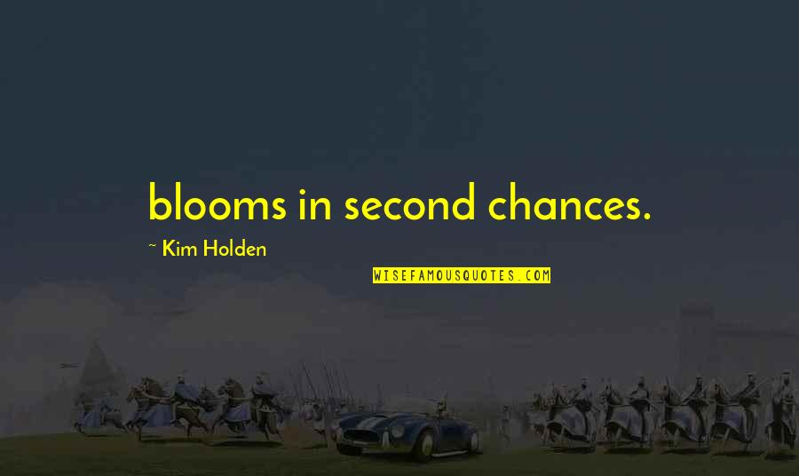Second Chances Quotes By Kim Holden: blooms in second chances.