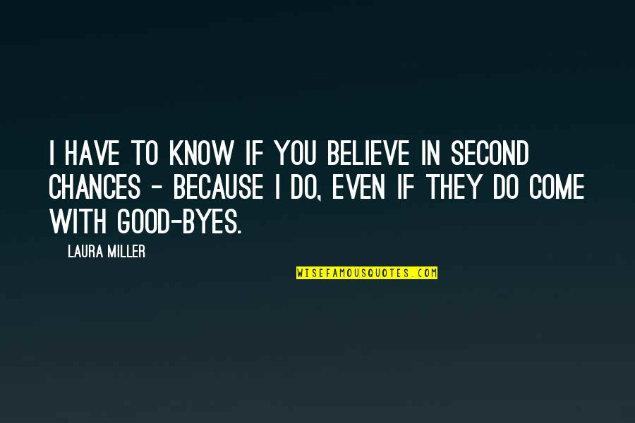 Second Chances Quotes By Laura Miller: I have to know if you believe in