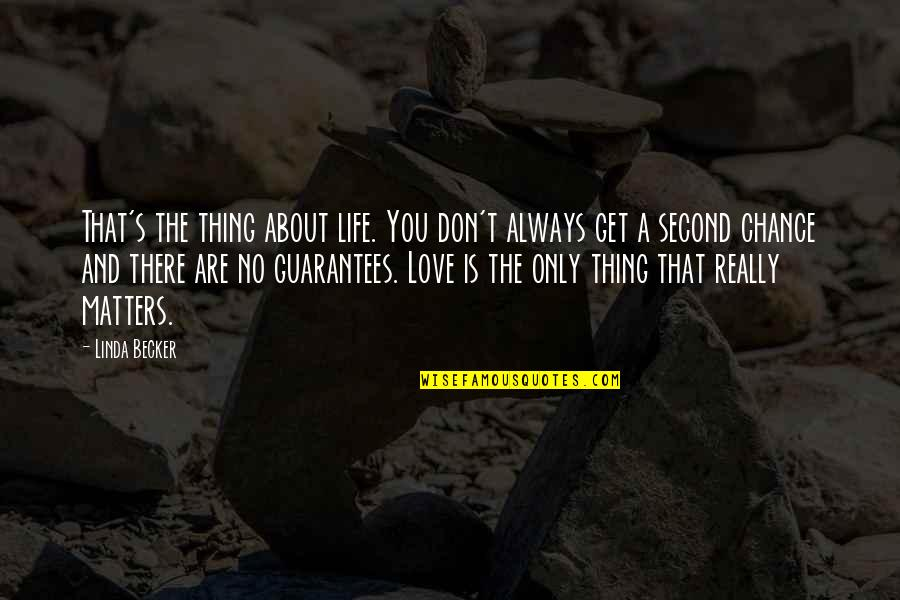 Second Chances Quotes By Linda Becker: That's the thing about life. You don't always