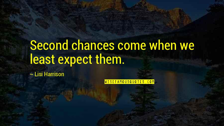 Second Chances Quotes By Lisi Harrison: Second chances come when we least expect them.