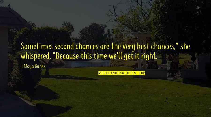 Second Chances Quotes By Maya Banks: Sometimes second chances are the very best chances,""