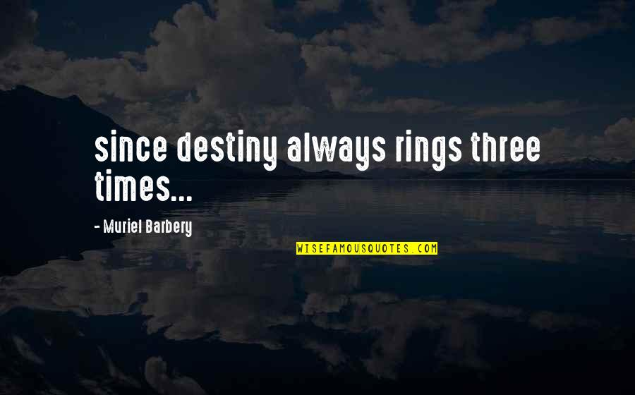 Second Chances Quotes By Muriel Barbery: since destiny always rings three times...