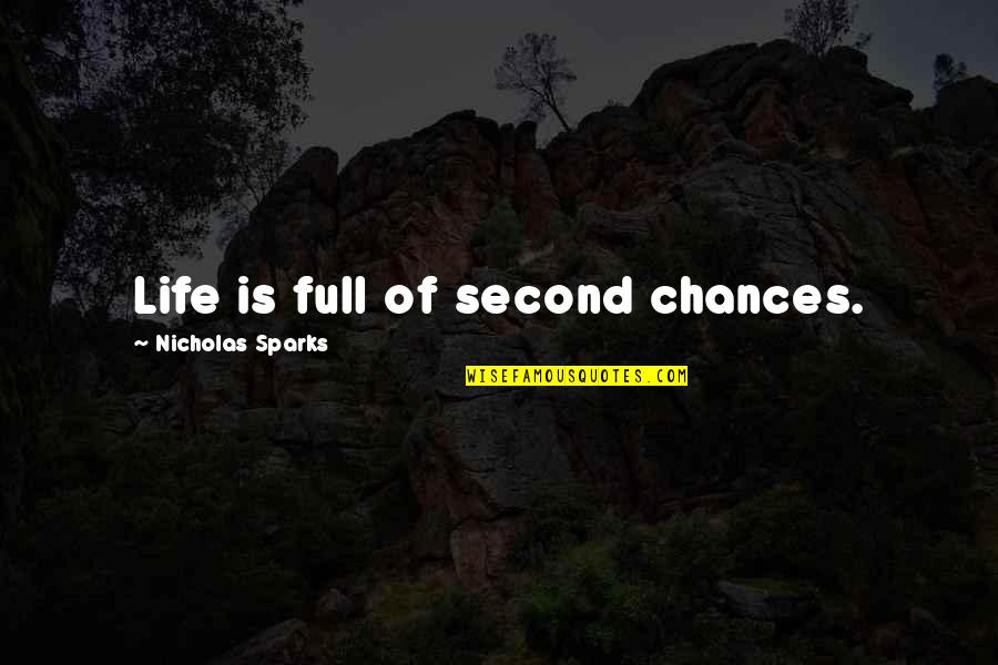 Second Chances Quotes By Nicholas Sparks: Life is full of second chances.