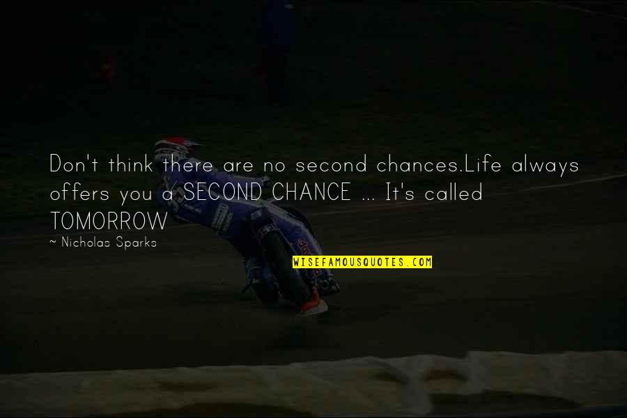 Second Chances Quotes By Nicholas Sparks: Don't think there are no second chances.Life always