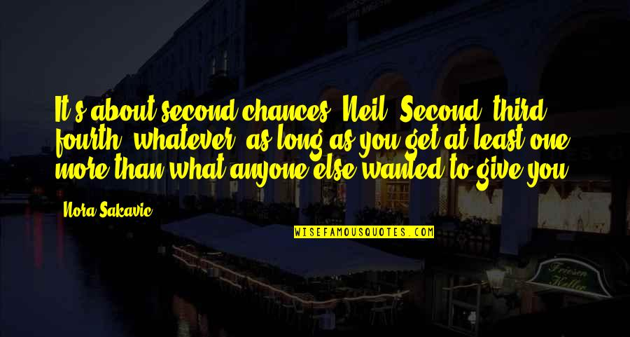 Second Chances Quotes By Nora Sakavic: It's about second chances, Neil. Second, third, fourth,