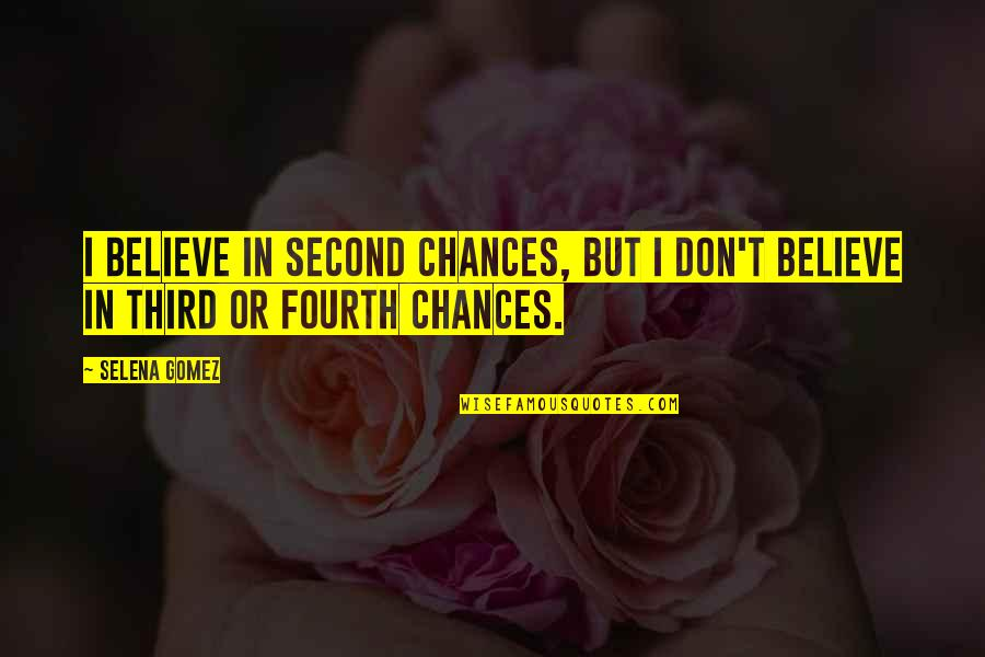Second Chances Quotes By Selena Gomez: I believe in second chances, but I don't