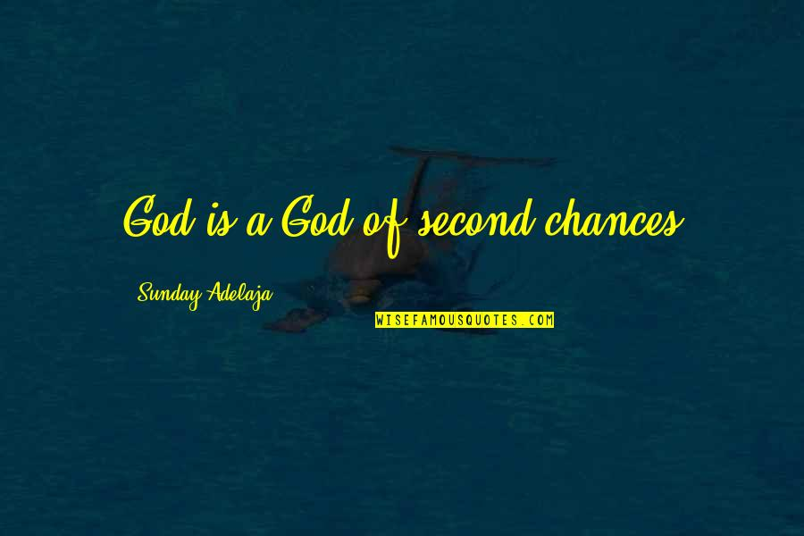 Second Chances Quotes By Sunday Adelaja: God is a God of second chances