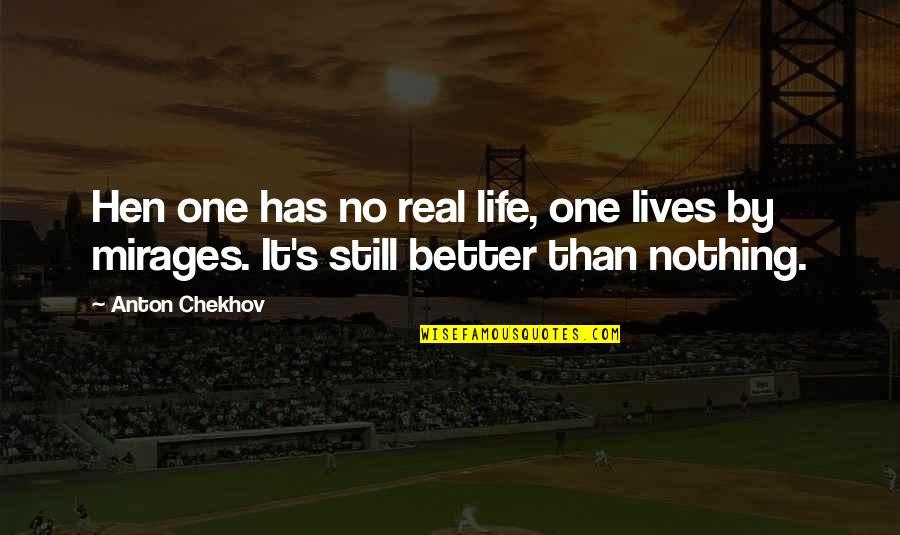 Second Childhood Quotes By Anton Chekhov: Hen one has no real life, one lives
