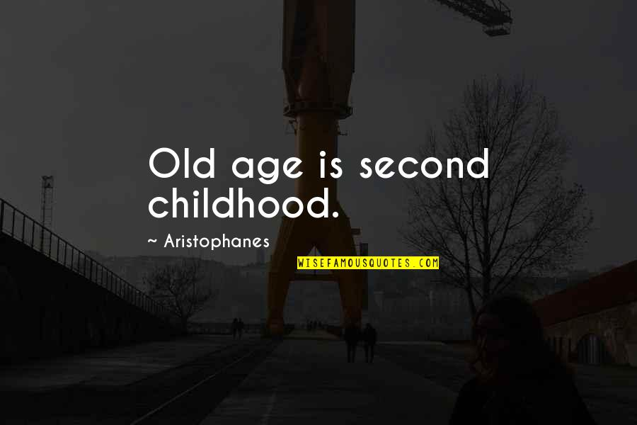 Second Childhood Quotes By Aristophanes: Old age is second childhood.
