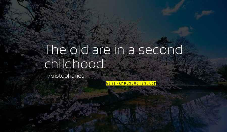 Second Childhood Quotes By Aristophanes: The old are in a second childhood.