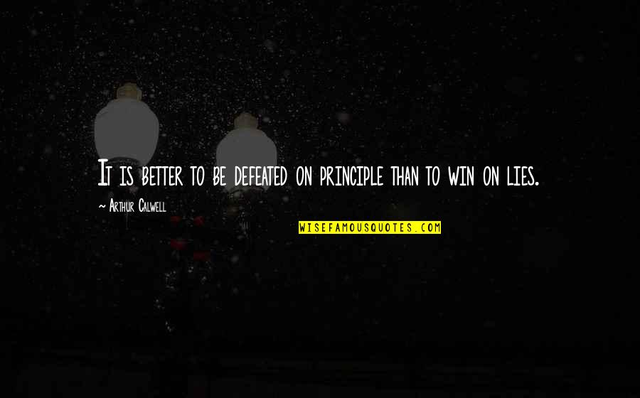 Second Childhood Quotes By Arthur Calwell: It is better to be defeated on principle