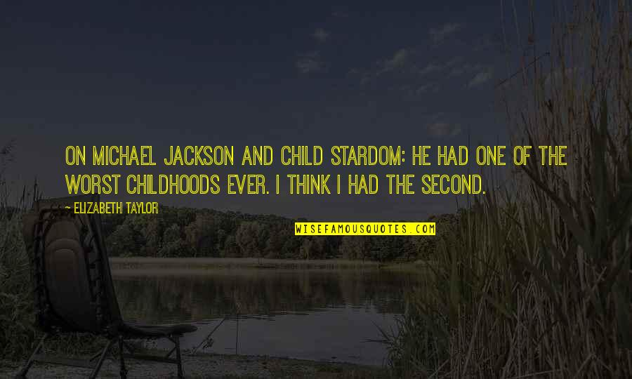 Second Childhood Quotes By Elizabeth Taylor: On Michael Jackson and child stardom: He had
