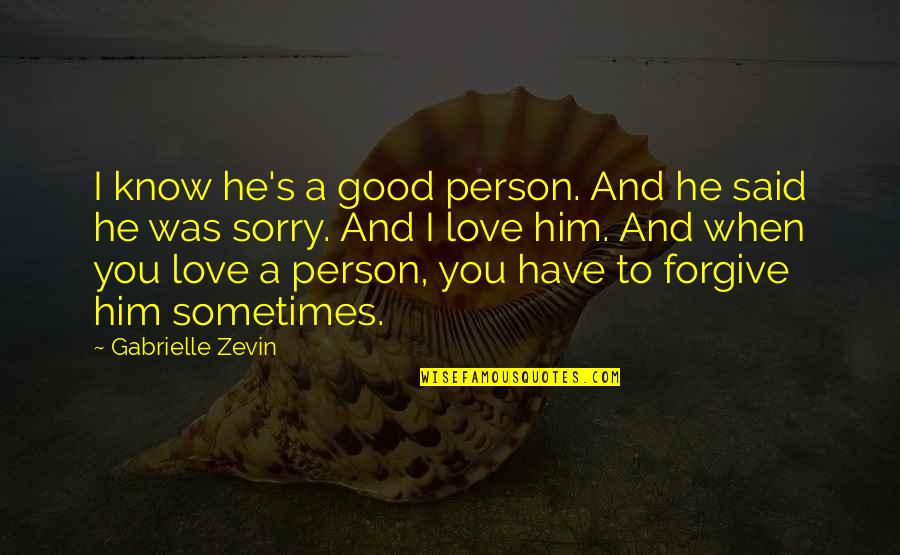 Second Childhood Quotes By Gabrielle Zevin: I know he's a good person. And he