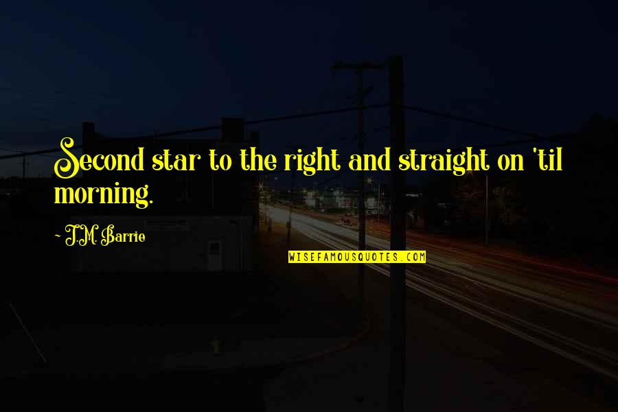 Second Childhood Quotes By J.M. Barrie: Second star to the right and straight on