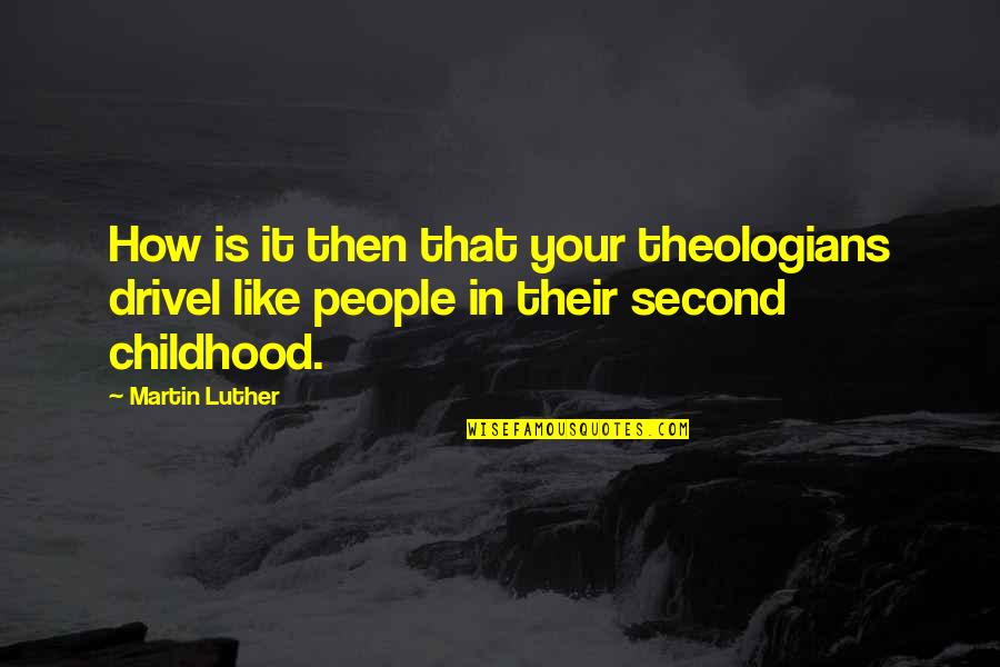 Second Childhood Quotes By Martin Luther: How is it then that your theologians drivel