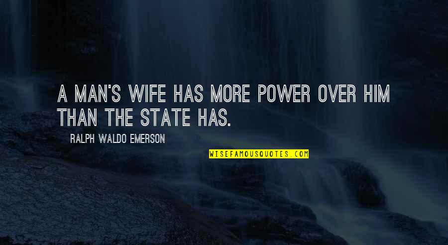 Second Childhood Quotes By Ralph Waldo Emerson: A man's wife has more power over him