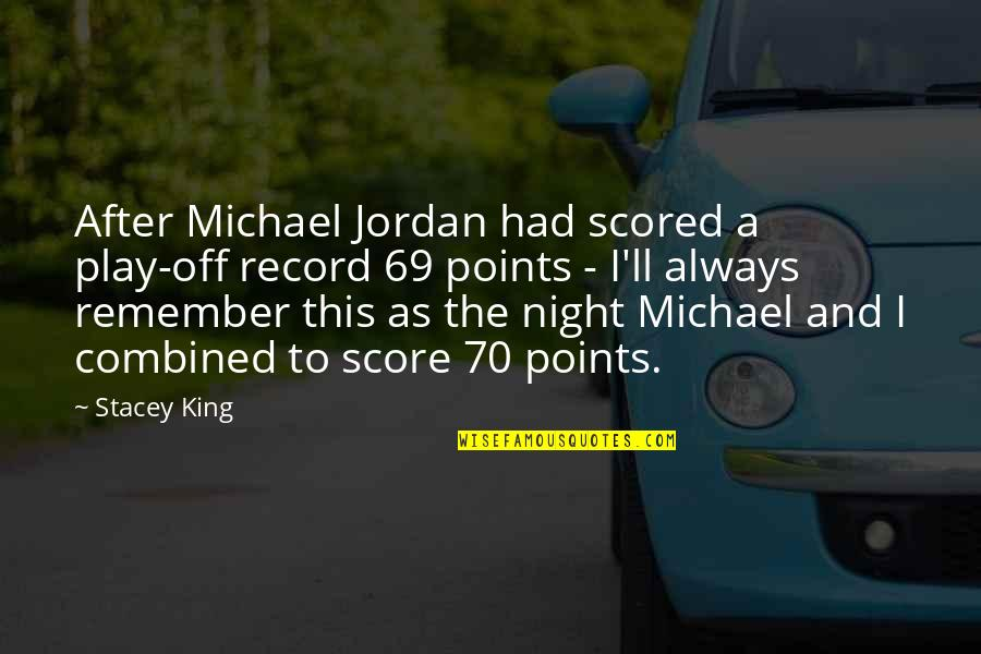 Second Childhood Quotes By Stacey King: After Michael Jordan had scored a play-off record