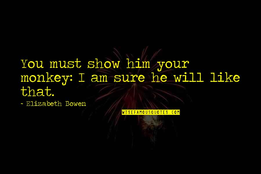 Second Half Sports Quotes By Elizabeth Bowen: You must show him your monkey: I am