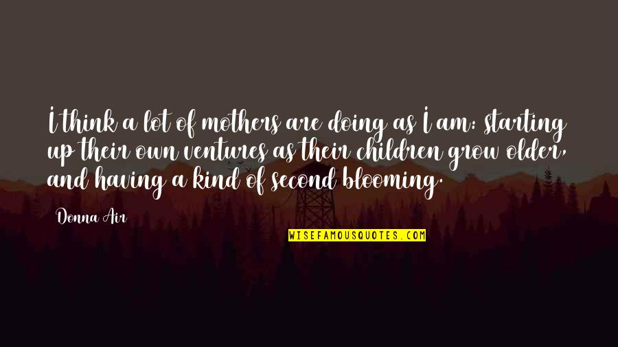 Second Mothers Quotes By Donna Air: I think a lot of mothers are doing
