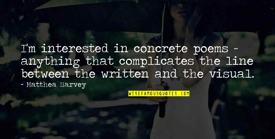 Second To None Memorable Quotes By Matthea Harvey: I'm interested in concrete poems - anything that