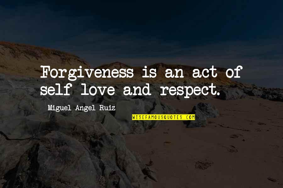 Second To None Memorable Quotes By Miguel Angel Ruiz: Forgiveness is an act of self-love and respect.