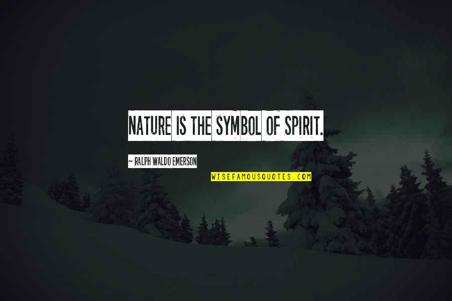 Second To None Memorable Quotes By Ralph Waldo Emerson: Nature is the symbol of Spirit.