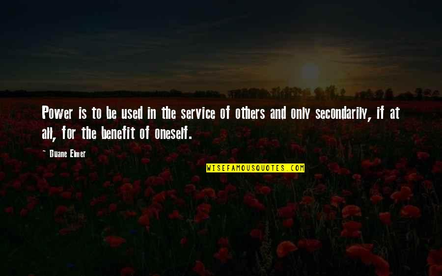 Secondarily Quotes By Duane Elmer: Power is to be used in the service