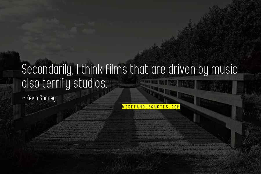 Secondarily Quotes By Kevin Spacey: Secondarily, I think films that are driven by
