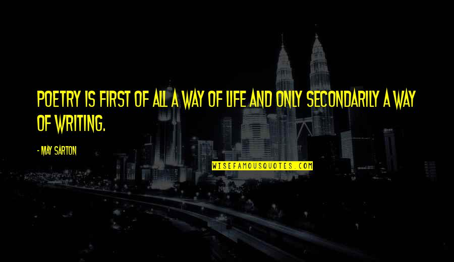 Secondarily Quotes By May Sarton: Poetry is first of all a way of